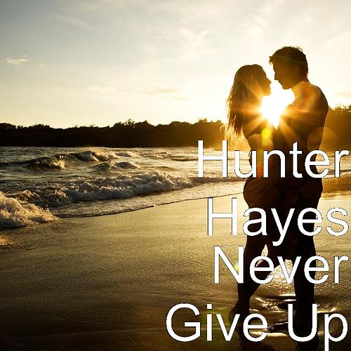 Never Give Up by Hunter Hayes (Soul)