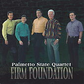 Firm Foundation by Palmetto State Quartet
