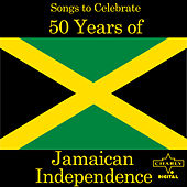Songs to Celebrate 50 Years of Jamaican Independence by Various Artists