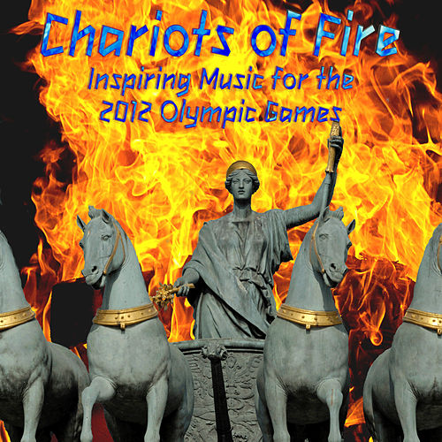 Chariots of Fire: Inspiring Music for the 2012 Olympic Games by Various Artists