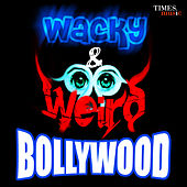 Wacky And Weird Bollywood by Various Artists