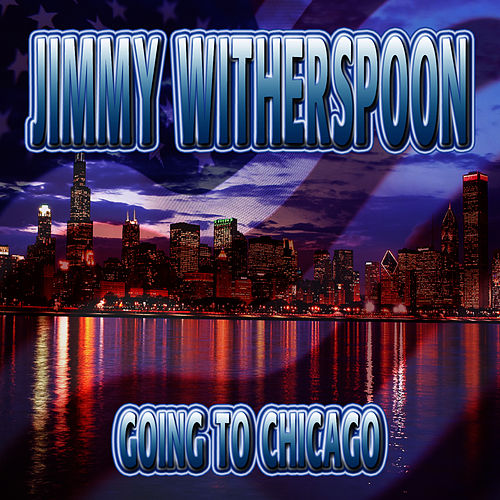 Going to Chicago by Jimmy Witherspoon