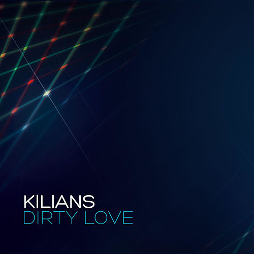 Dirty Love by Kilians