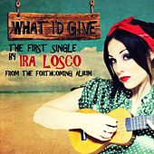 What I'd Give EP by Ira Losco