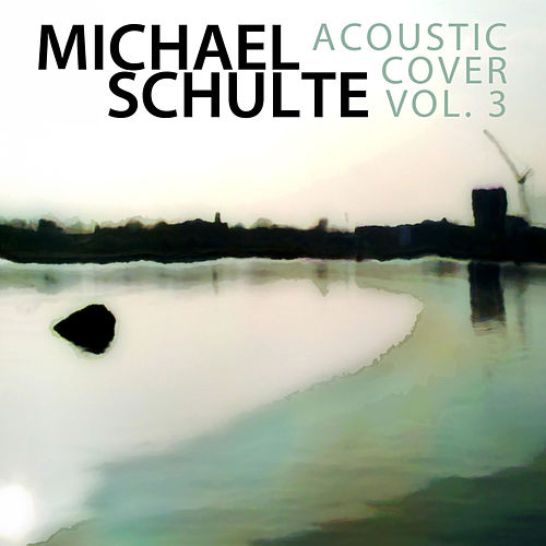 Acoustic Cover - Live, Vol.3 by Michael Schulte