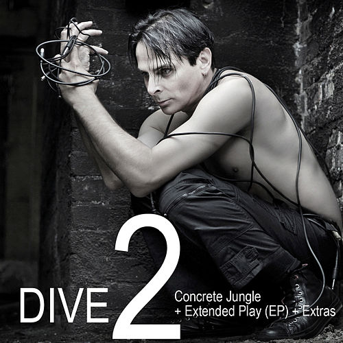 DIVE 2: Concrete Jungle + Extended Play (EP) + Extras by Dive