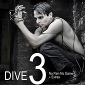 DIVE 3: No Pain No Game + Extras by Dive