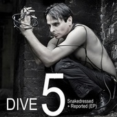 DIVE 5: Snakedressed + Reported (EP) by Dive