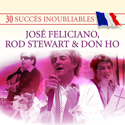 30 Succès inoubliables : José Feliciano, Rod Stewart & Don Ho by Various Artists
