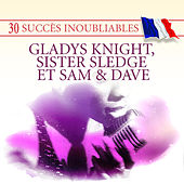 30 Succès inoubliables: Gladys Knight, Sister Sledge & Sam & Dave by Various Artists