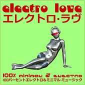 Electro Love (100% Minimal and Electro) by Various Artists