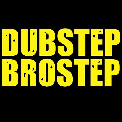 Brostep by Dubstep