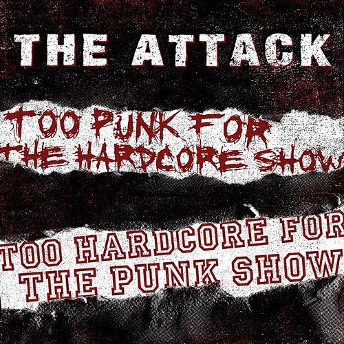 Too Punk for the Hardcore Show, Too Hardcore for the Punk Show by The Attack