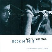 Feldman, M.: Book of Tells / Windsor Quartet / Kit Suite / Xanax / Real Joe by Mark Feldman