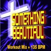 Something Beautiful - Workout Mix + 135 BPM by Christian Workout Hits