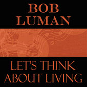 Let's Think About Living by Bob Luman