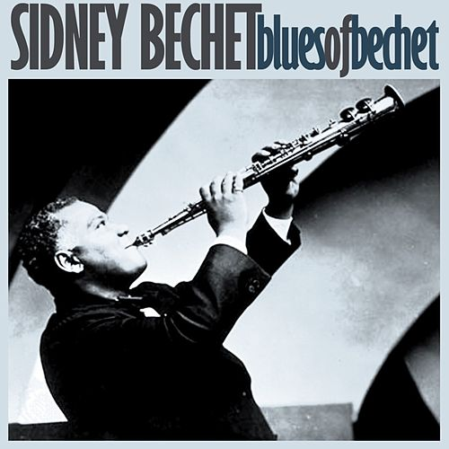 Blues Of Bechet by Sidney Bechet