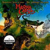Tomorrow Never Comes - The Anthology - Best Of (Remastered) by Magna Carta