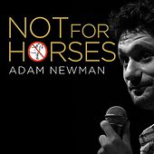 Not For Horses by Adam Newman