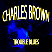 Trouble Blues by Charles Brown