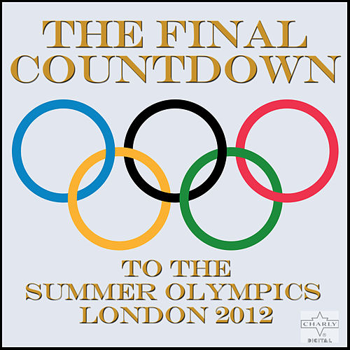 The Final Countdown to the Summer Olympics, London 2012 by Various Artists