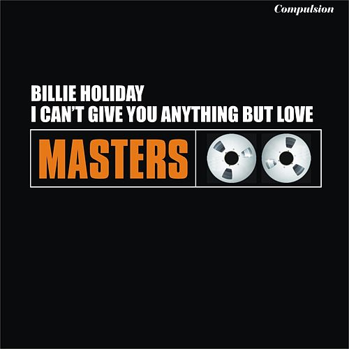 I Can't Give You Anything But Love by Billie Holiday
