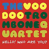 Hello! Who Are You? by The Voodoo Trombone Quartet