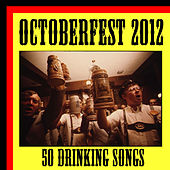 Octoberfest 2012: 50 Drinking Songs by Various Artists