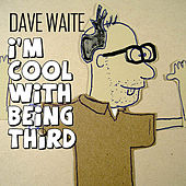I'm Cool With Being Third by Dave Waite