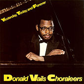 Yesterday, Today and Forever by Donald Vails Choraleers