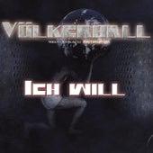 Ich will by Völkerball