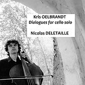 K. Oelbrandt : Dialogues for Cello Solo by Nicolas Deletaille