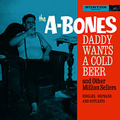 Daddy Wants a Cold Beer and Other Million Sellers by The A-Bones