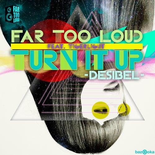 Turn It Up (Desibel) by Far Too Loud