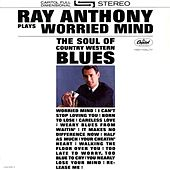Plays Worried Mind: The Soul of Country Western Blues by Ray Anthony