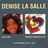 On The Loose / Trapped By A Thing Called Love by Denise La Salle