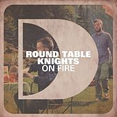 On Fire by Round Table Knights