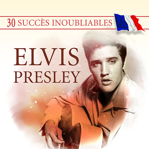 30 Succès inoubliables : Elvis Presley by Elvis Presley