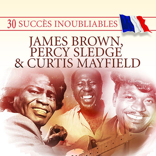 30 Succès inoubliables : James Brown, Percy Sledge & Curtis Mayfield by Various Artists