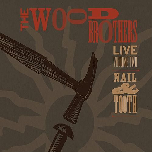Live, Volume 2: Nail & Tooth by The Wood Brothers