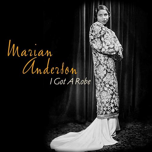I Got A Robe by Marian Anderson