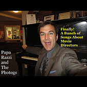 Finally! a Bunch of Songs About Movie Directors by Papa Razzi and the Photogs