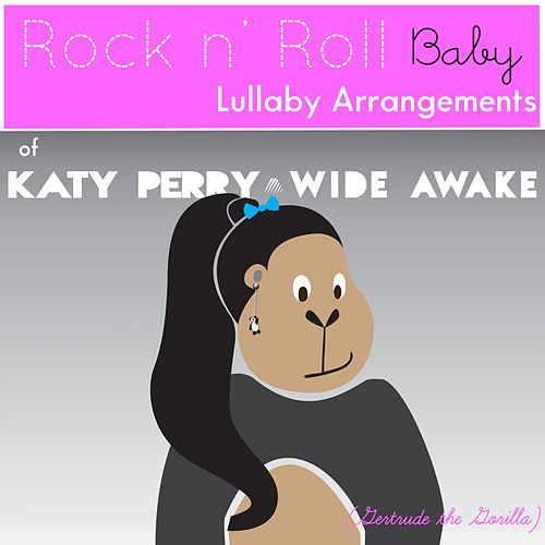 Wide Awake (Lullaby Arrangement of Katy Perry) by Rock N' Roll Baby Lullaby Ensemble