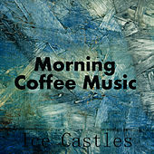 Morning Coffee Music: Ice Castles by Music Themes Players