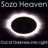 Out of Darkness Into Light by Sozo Heaven