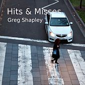 Hits & Misses by Greg Shapley