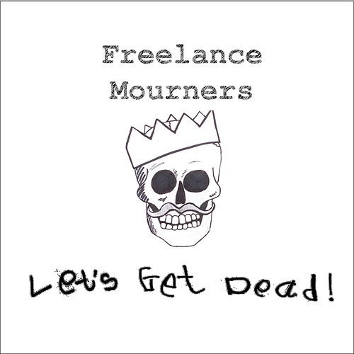Let's Get Dead! by Freelance Mourners