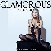 Glamorous Chillout (Black Label Edition) by Various Artists