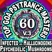 60 Top Goa Psytrance Masters: Technorave Harddance Electrohouse V3 (Infected With Hallucinogens & Psychedelic Mushrooms Mega Mix) by Infected With Hallucinogens