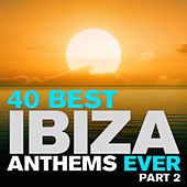 40 Best Ibiza Anthems Ever - Part 2 by Various Artists